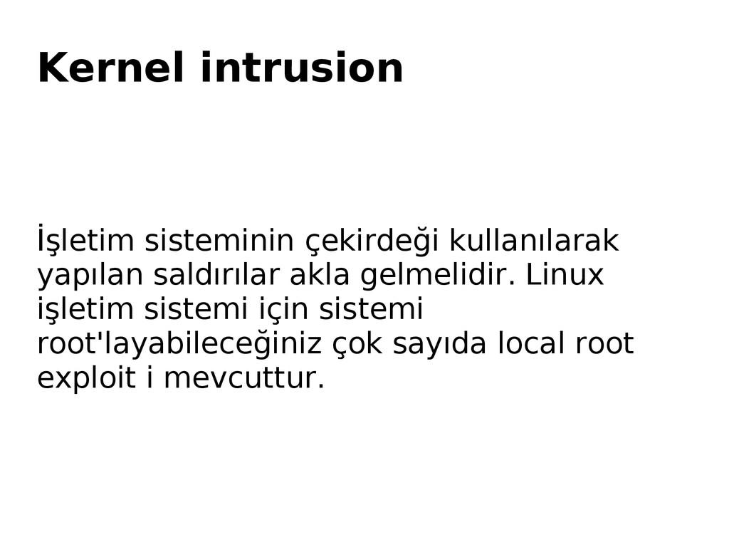Kernel intrusion İşletim sisteminin çekirdeği k...