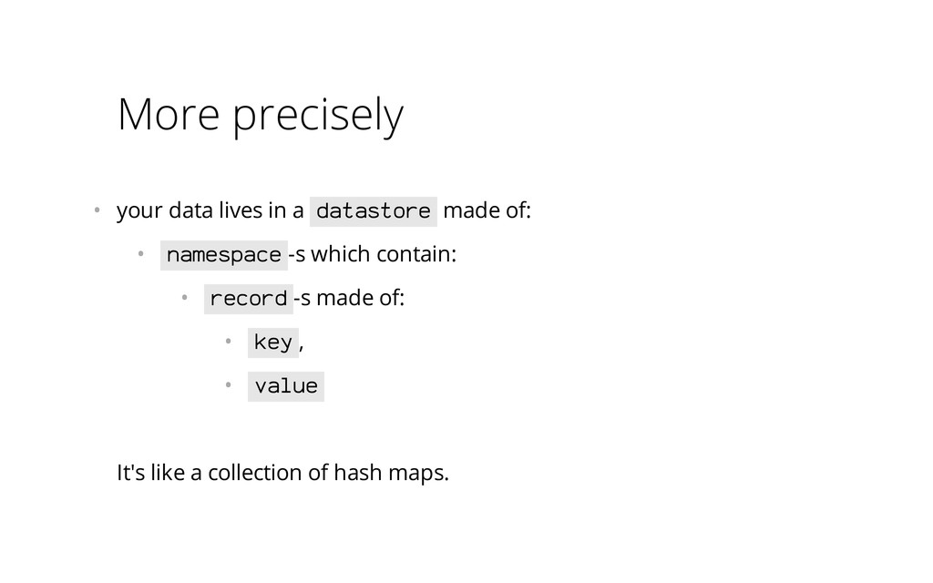 More precisely • your data lives in a datastor...