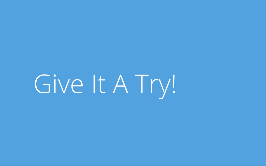 Give It A Try!