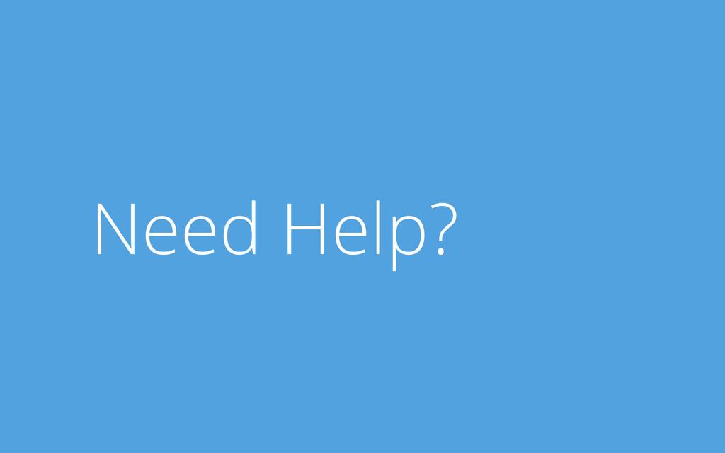 Need Help?