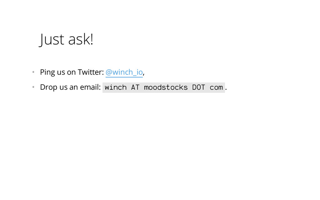 Just ask! • Ping us on Twitter: @winch_io, • ...
