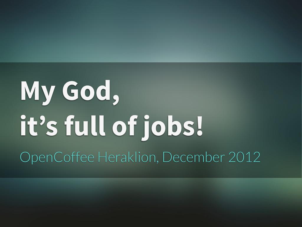 My God, it's full of jobs! OpenCoffee Heraklion...