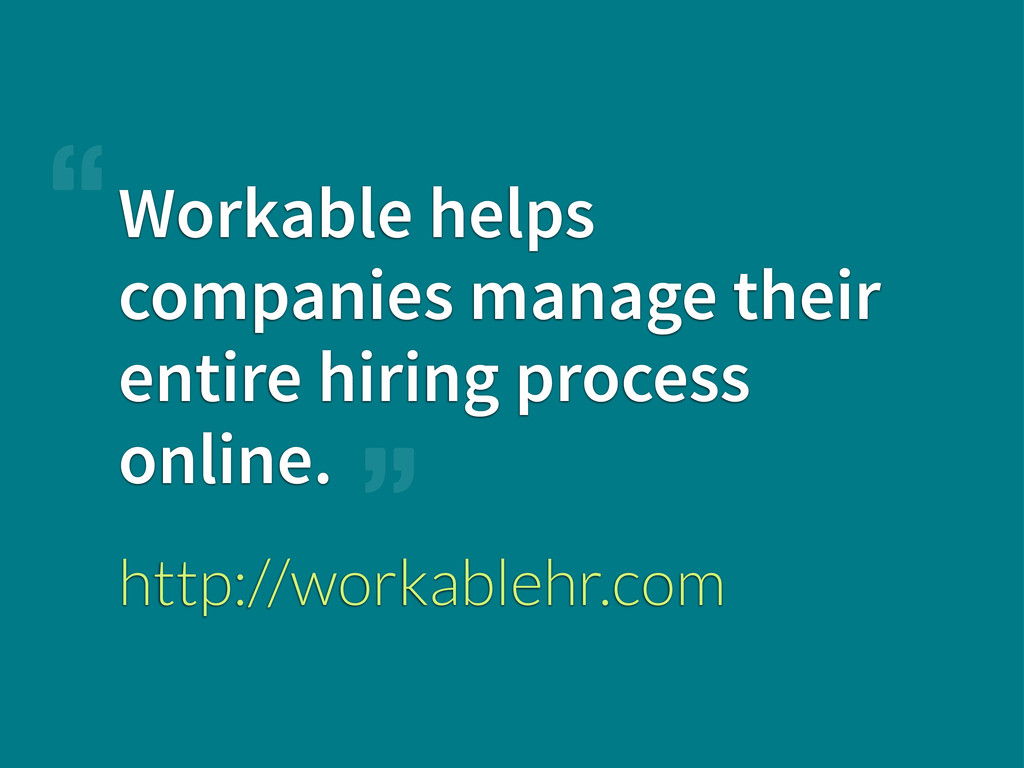 Workable helps companies manage their entire hi...