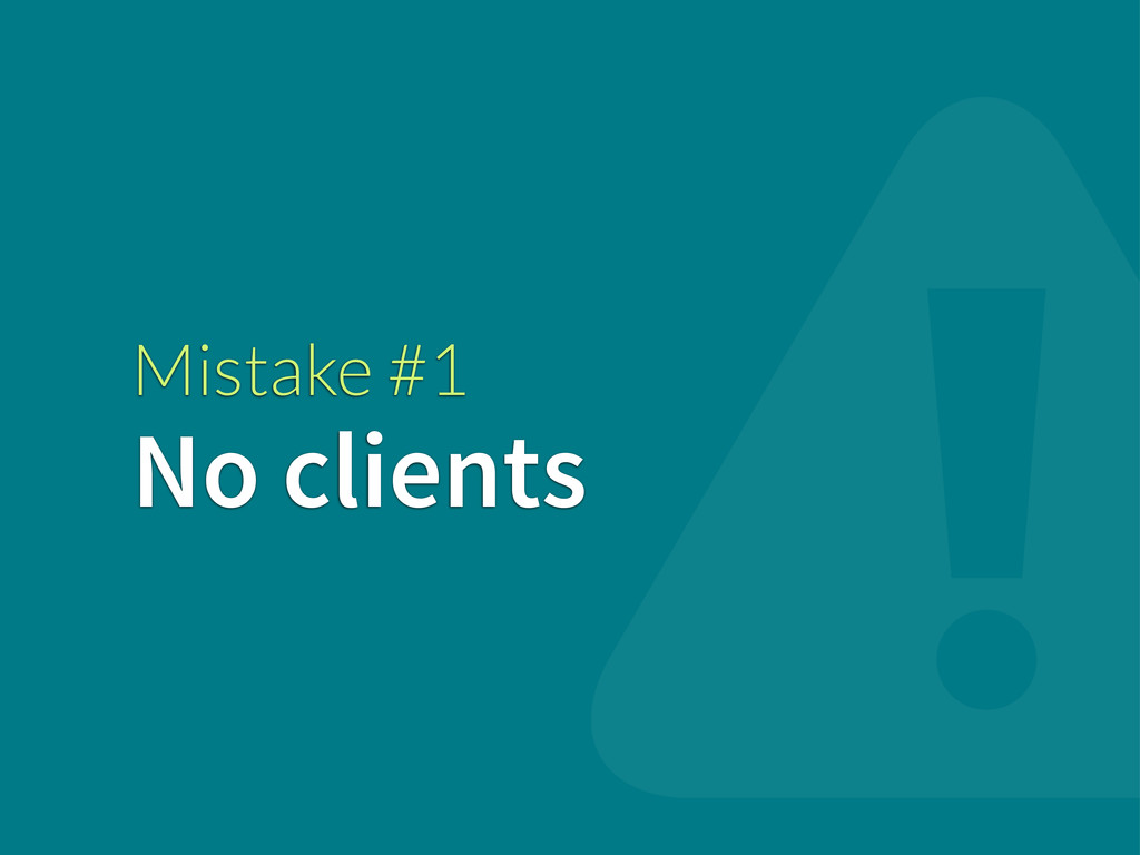 Mistake #1 No clients