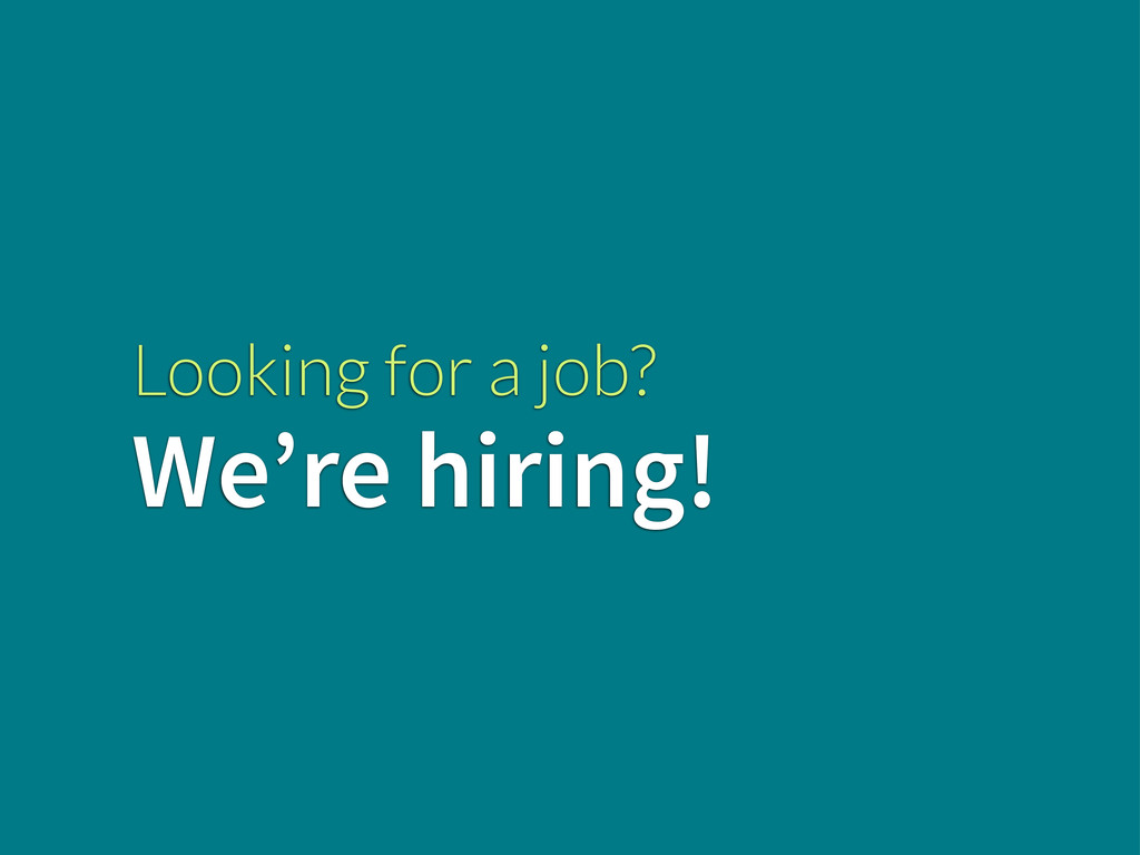 Looking for a job? We're hiring!