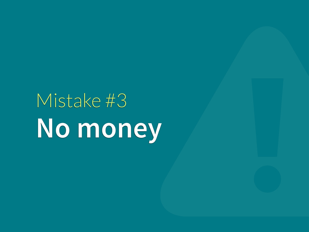 Mistake #3 No money