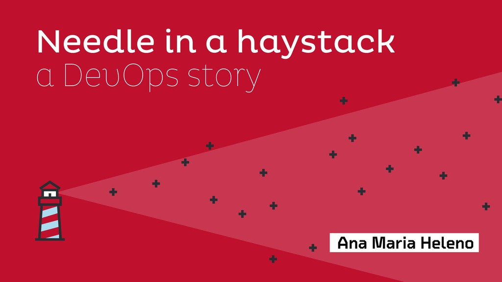 Ana Maria Heleno Needle in a haystack a DevOps ...