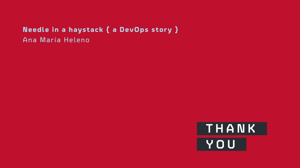 Needle in a haystack { a DevOps story } Ana Mar...