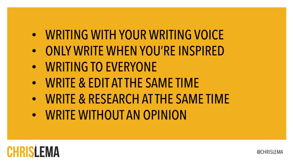 • WRITING WITH YOUR WRITING VOICE • ONLY WRITE ...