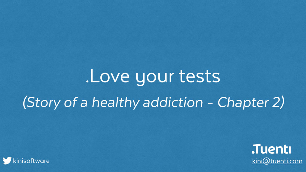 .Love your tests (Story of a healthy addiction ...