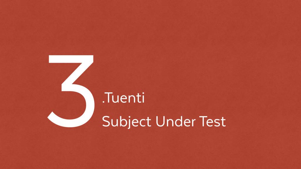 .Tuenti Subject Under Test 3
