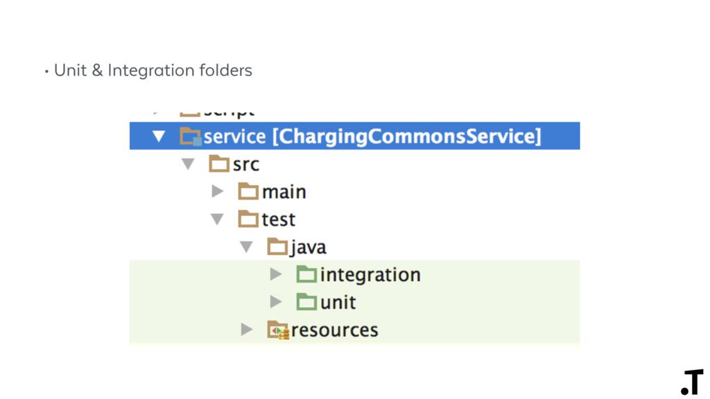 • Unit & Integration folders