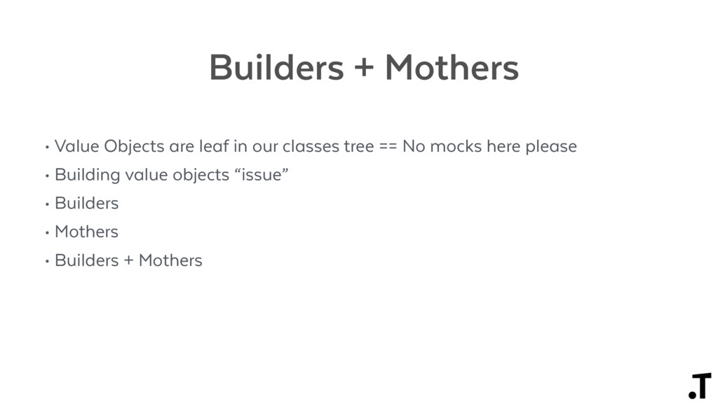 Builders + Mothers • Value Objects are leaf in ...