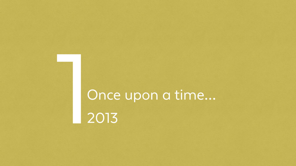 Once upon a time… 2013 1