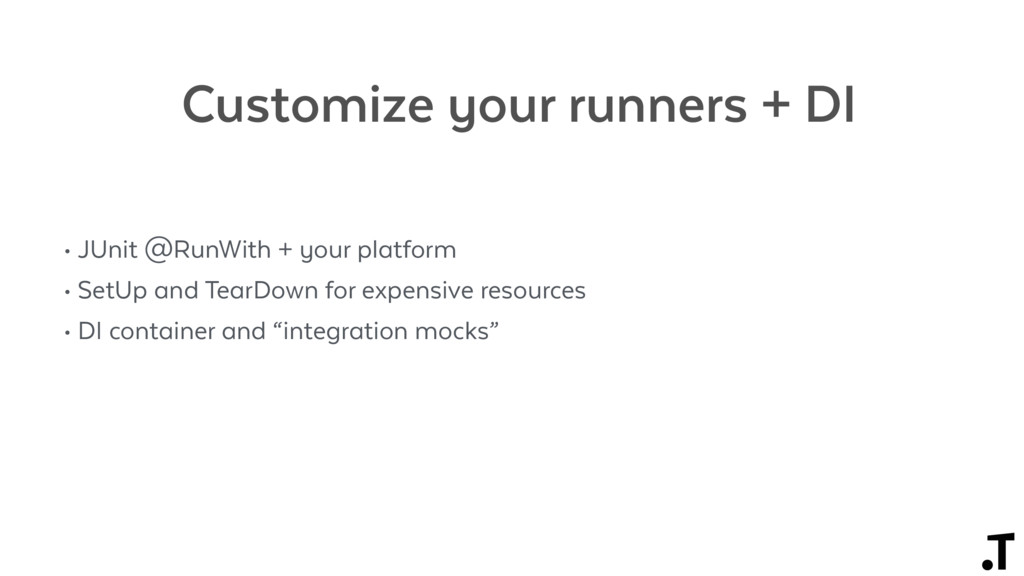 Customize your runners + DI • JUnit @RunWith + ...