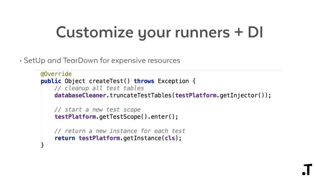 Customize your runners + DI • SetUp and TearDow...
