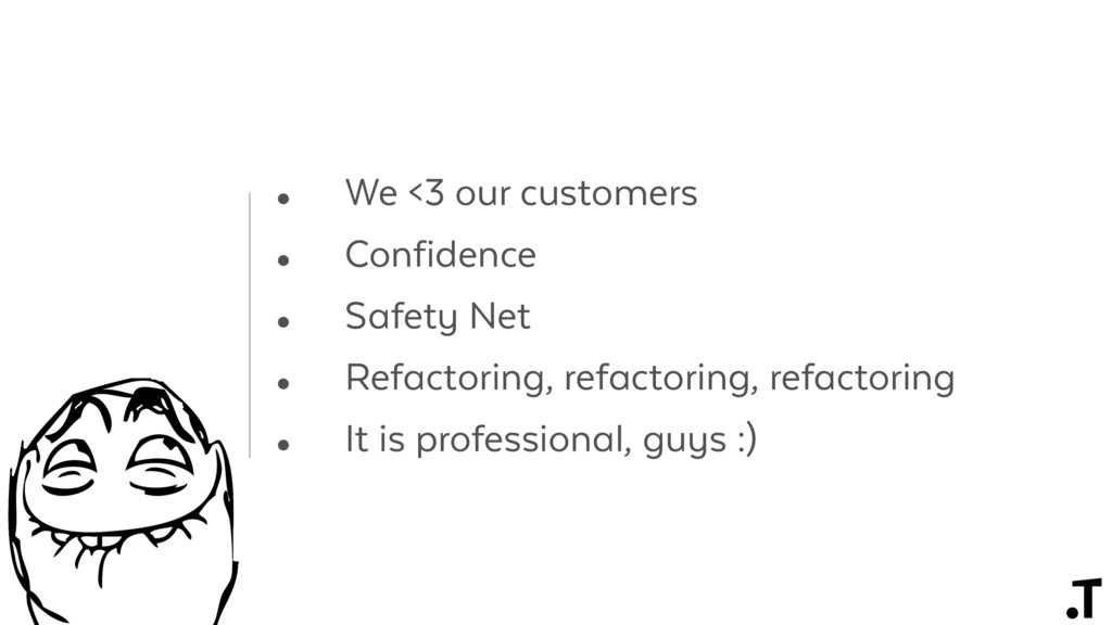 • We <3 our customers • Confidence • Safety Net...