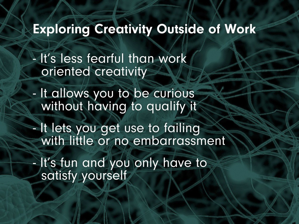 Exploring Creativity Outside of Work - It's les...