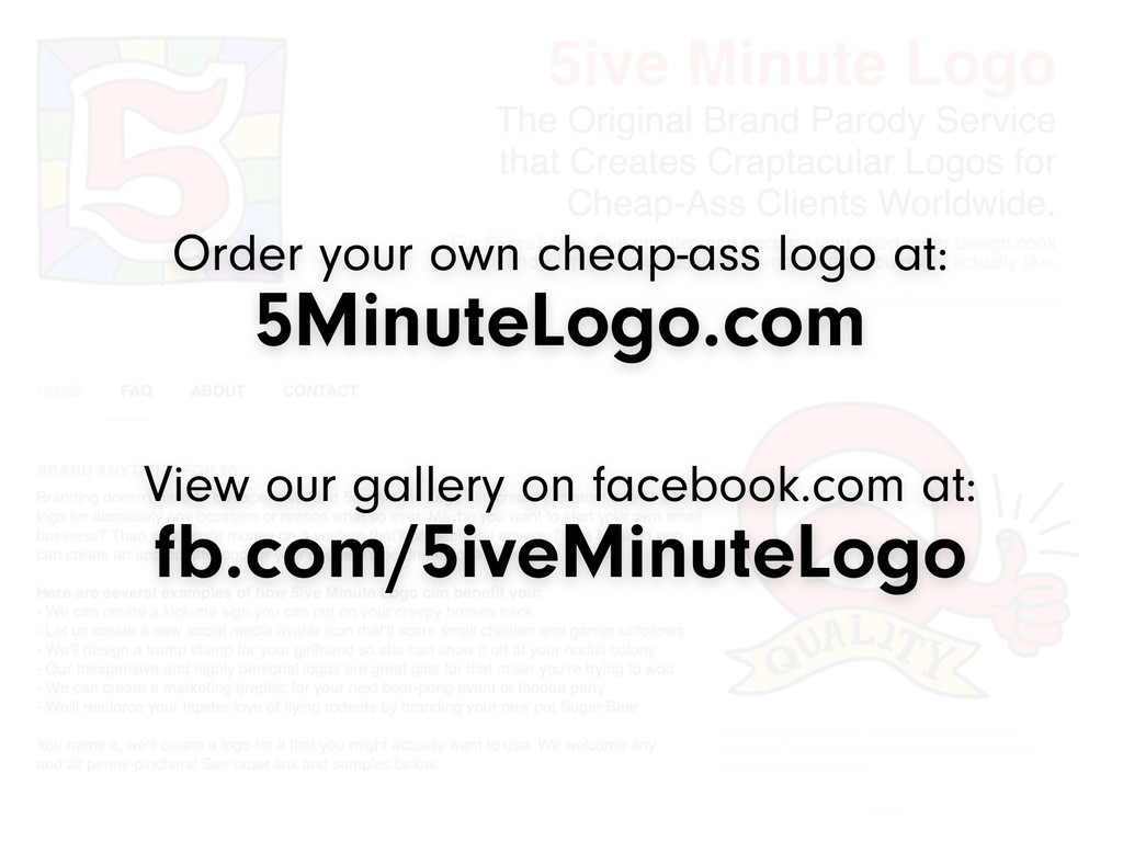 Order your own cheap-ass logo at: 5MinuteLogo.c...