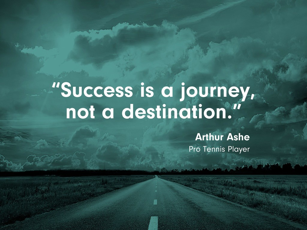 """Success is a journey, not a destination."" Arth..."