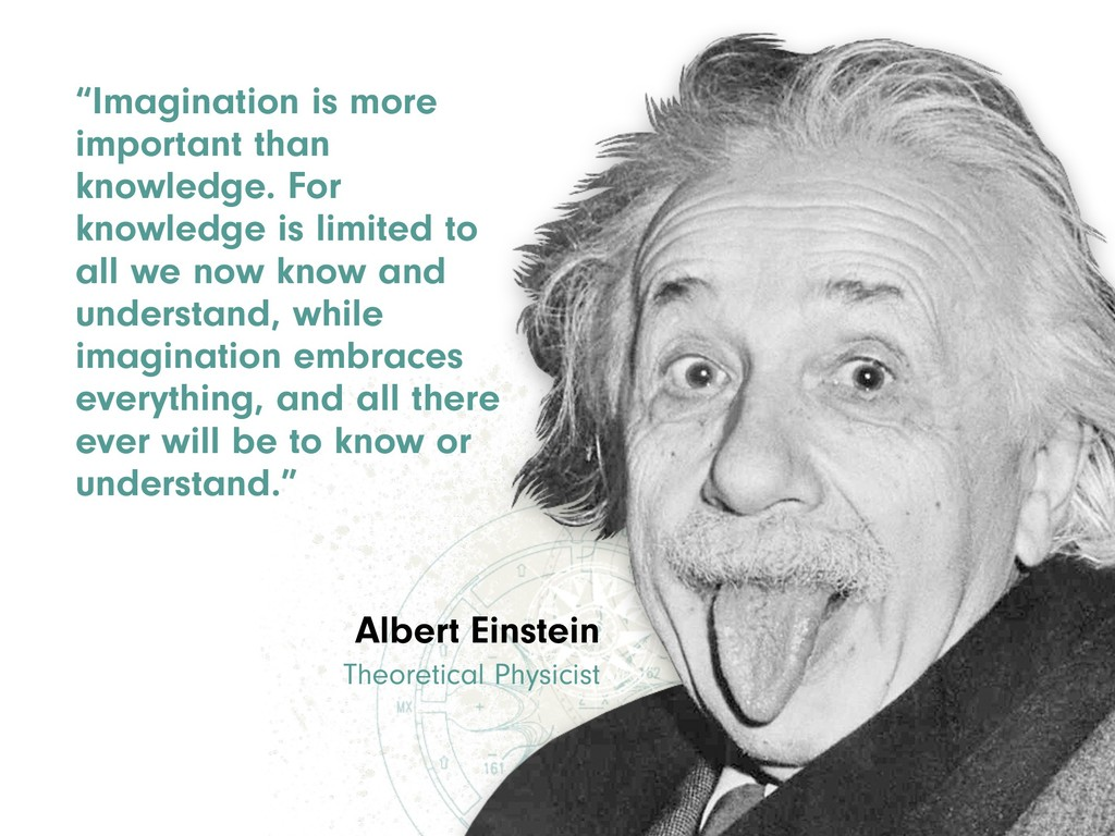"""Imagination is more important than knowledge. ..."