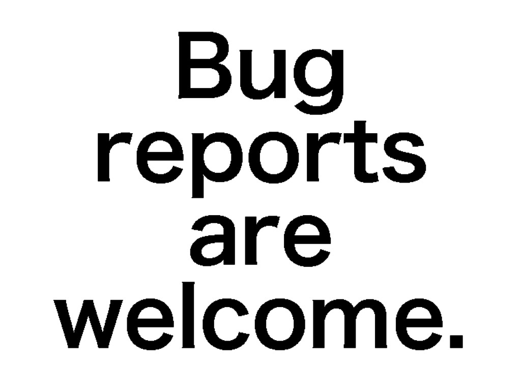 Bug reports are welcome.