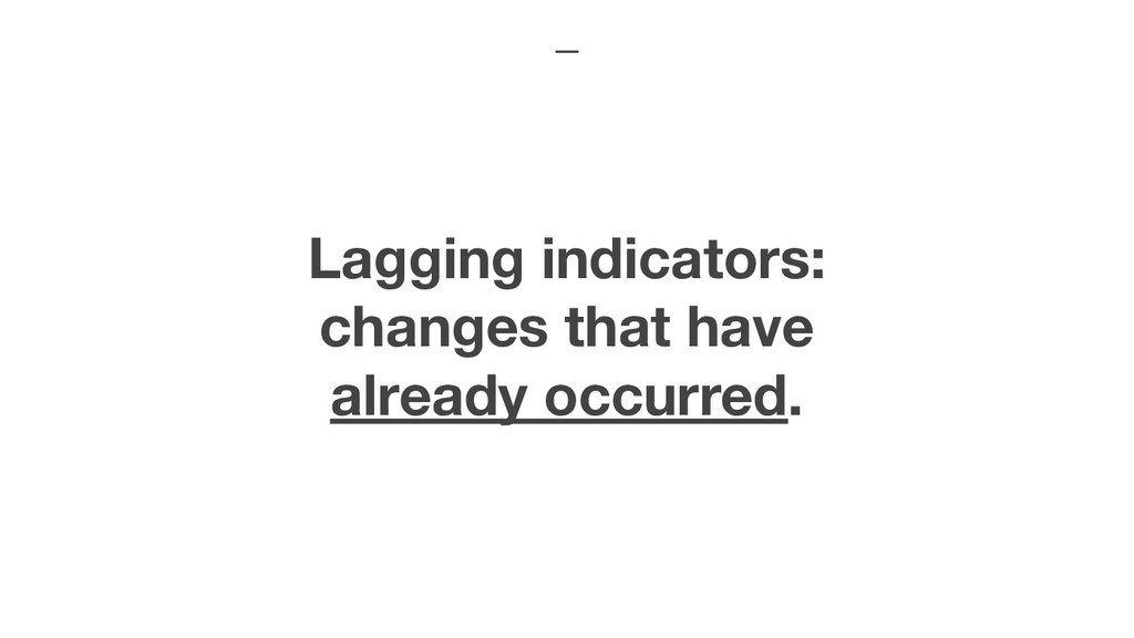 Lagging indicators: changes that have already o...