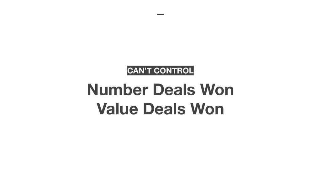 CAN'T CONTROL Number Deals Won Value Deals Won