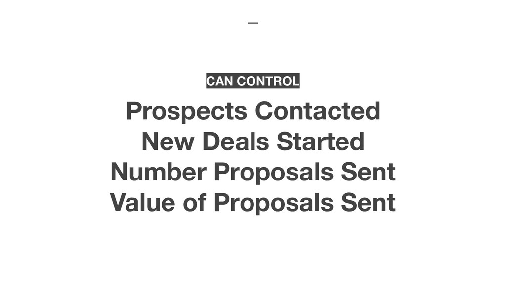 CAN CONTROL Prospects Contacted New Deals Start...