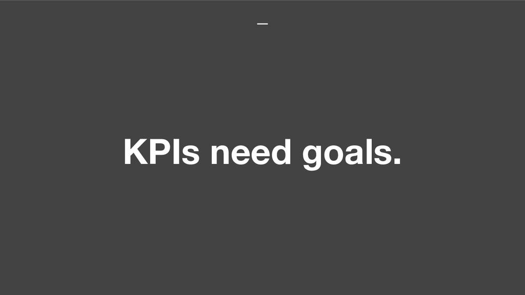 KPIs need goals.