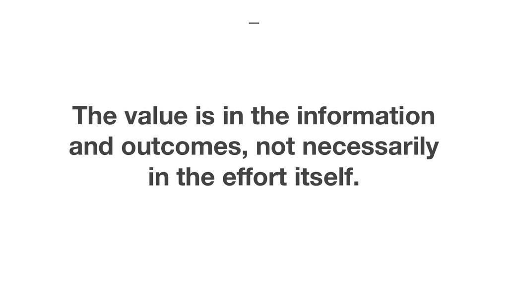 The value is in the information and outcomes, n...