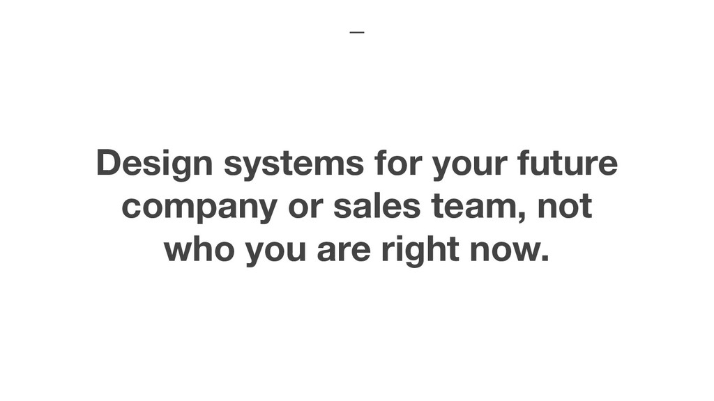 Design systems for your future company or sales...
