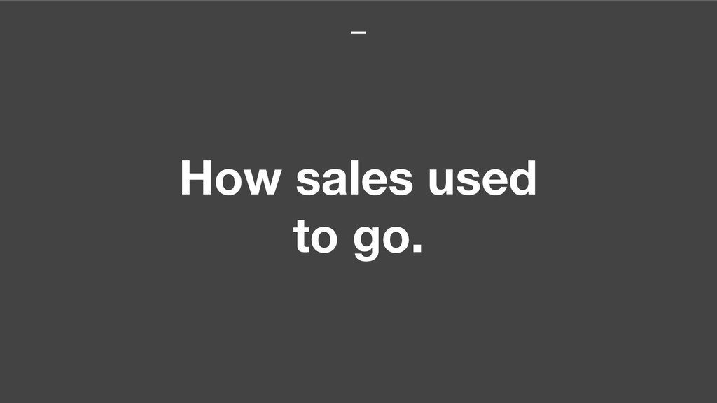 How sales used to go.