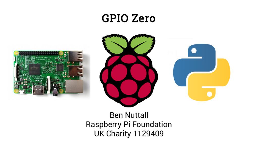 GPIO Zero Ben Nuttall Raspberry Pi Foundation U...
