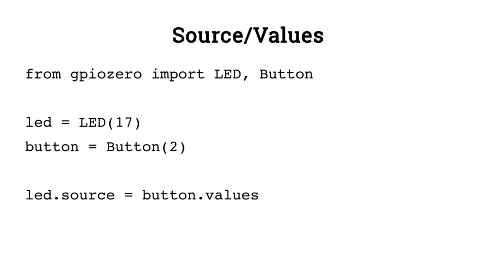 Source/Values from gpiozero import LED, Button ...