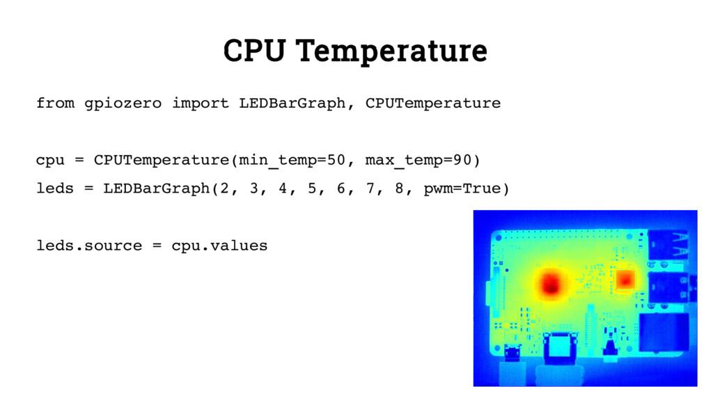 CPU Temperature from gpiozero import LEDBarGrap...