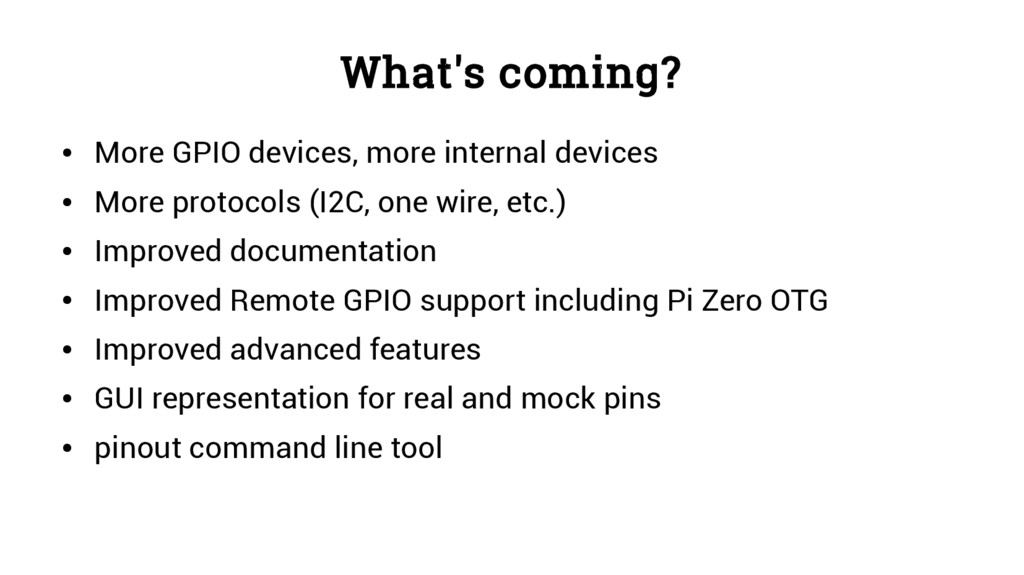 What's coming? ● More GPIO devices, more intern...