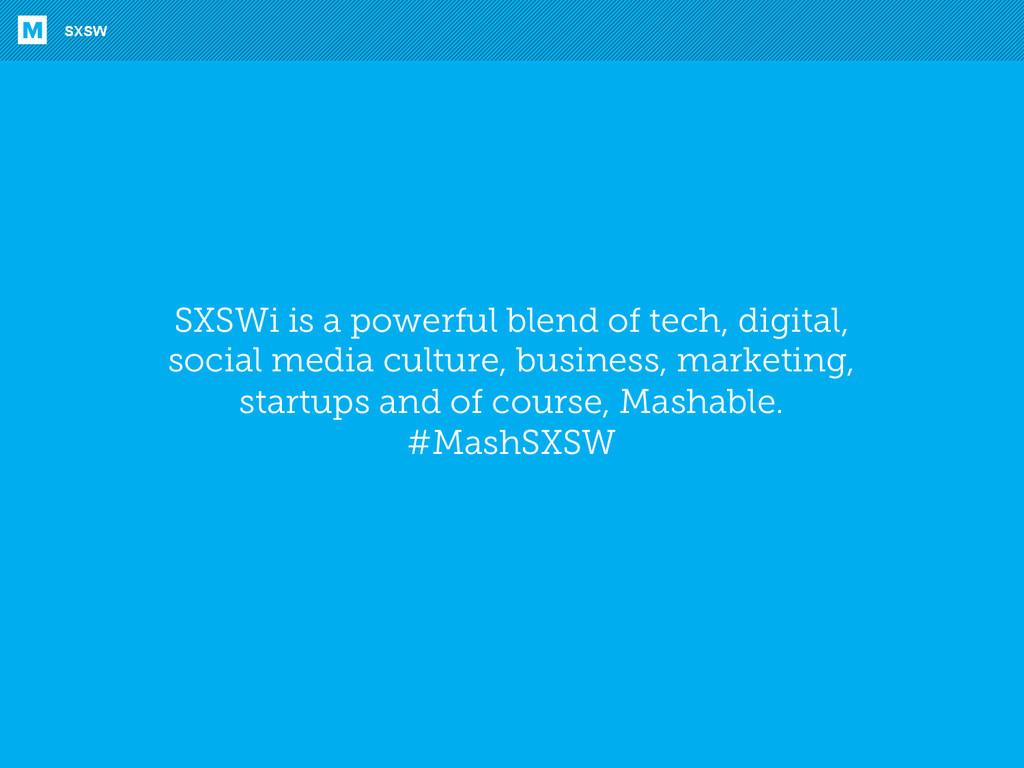SXSWi is a powerful blend of tech, digital, soc...