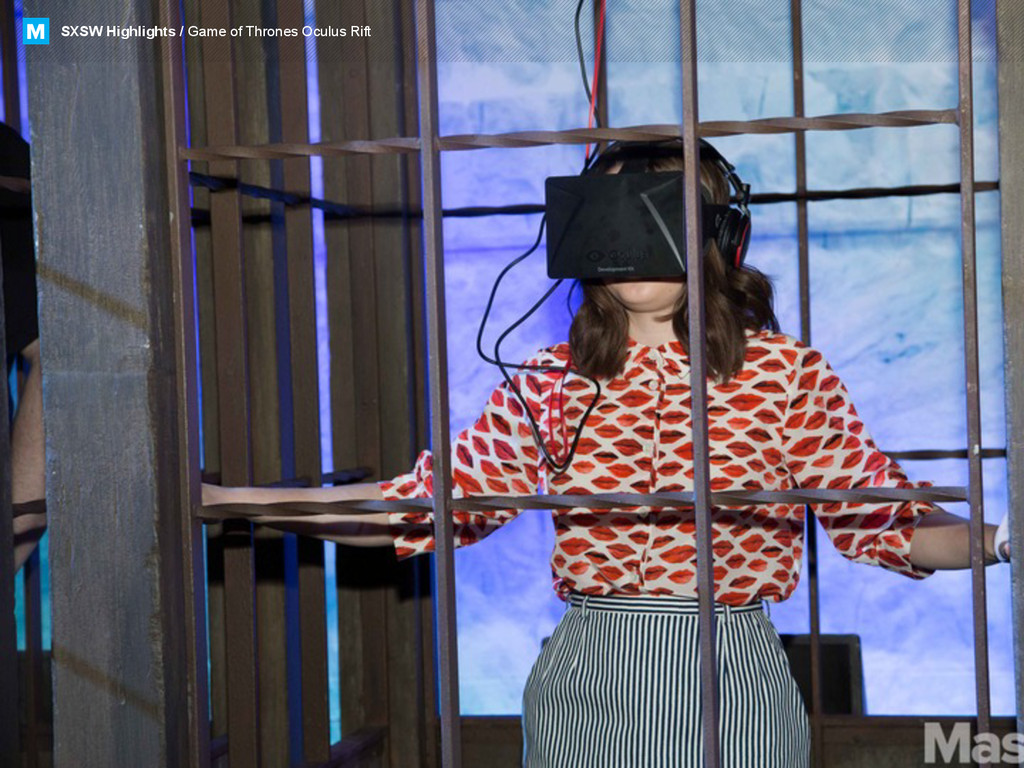SXSW Highlights / Game of Thrones Oculus Rift M