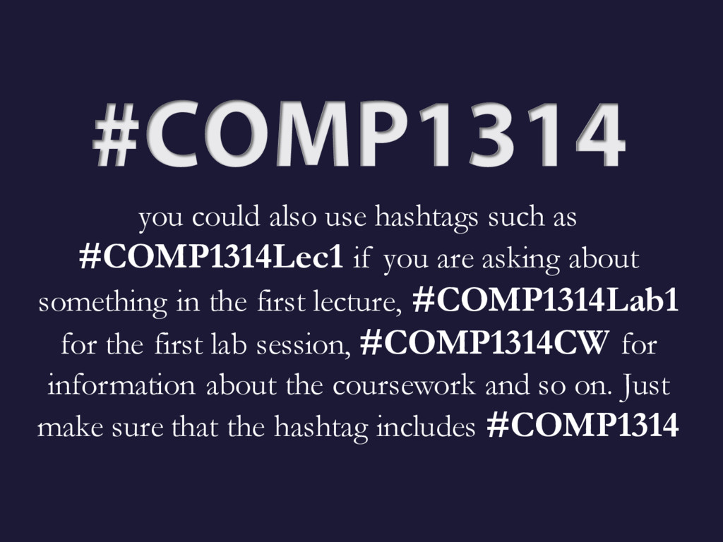 you could also use hashtags such as #COMP1314Le...
