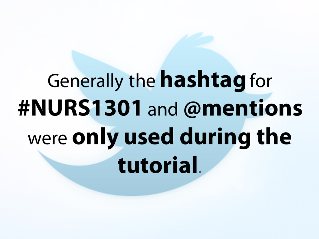 Generally the hashtagfor #NURS1301 and @mention...