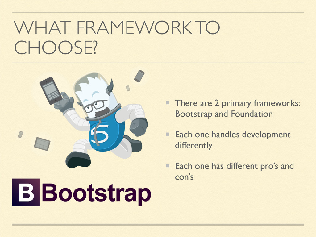 WHAT FRAMEWORK TO CHOOSE? There are 2 primary f...