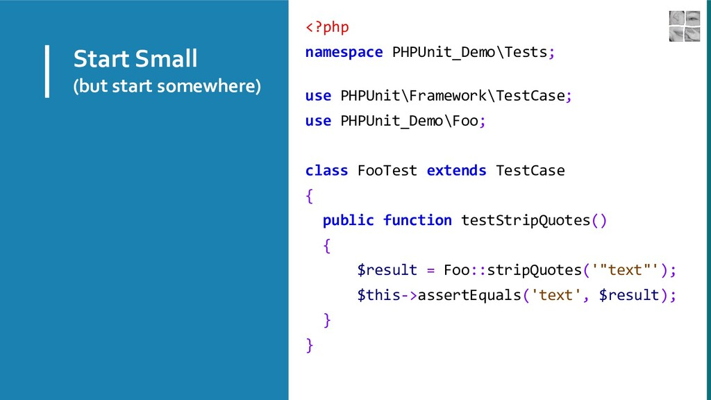 Start Small (but start somewhere) <?php namespa...