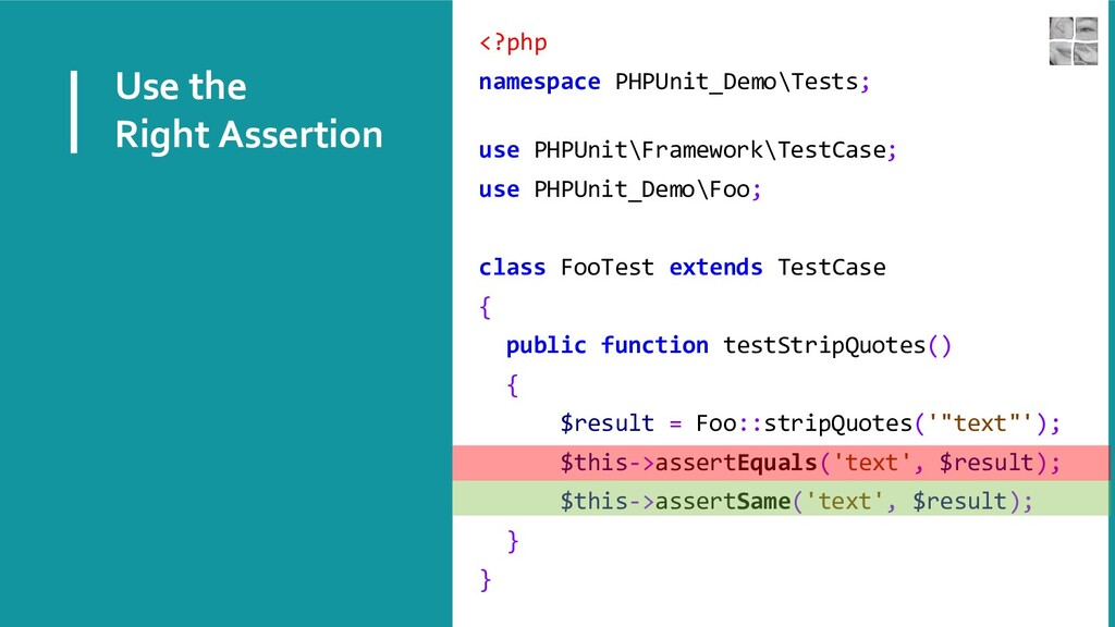 Use the Right Assertion <?php namespace PHPUnit...
