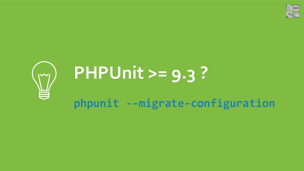 PHPUnit >= 9.3 ? phpunit --migrate-configuration