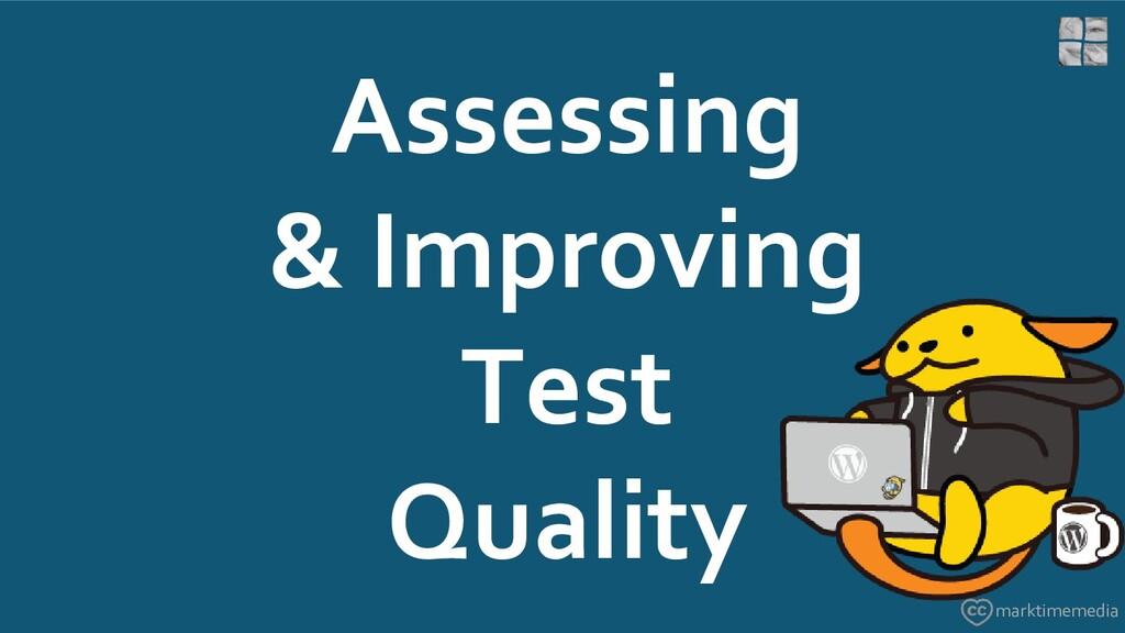 Assessing & Improving Test Quality marktimemedia