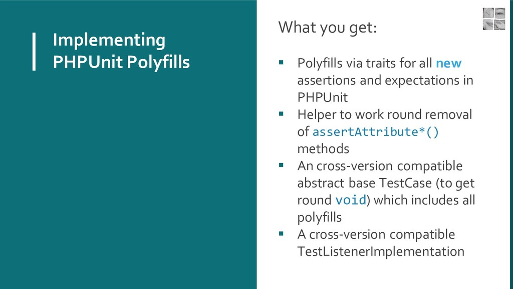 Implementing PHPUnit Polyfills What you get: ▪ ...