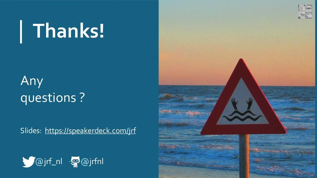 Thanks! @jrf_nl @jrfnl Any questions ? Slides: ...