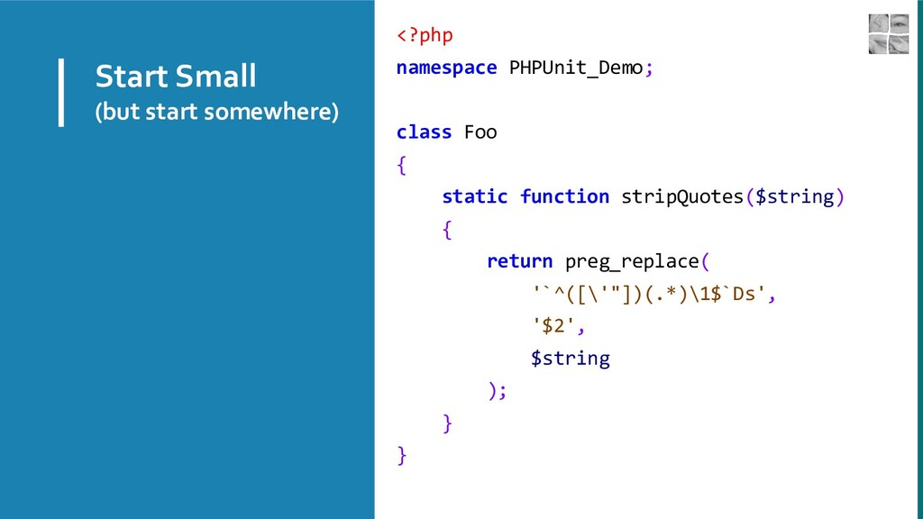 Start Small (but start somewhere) <?php namespa...