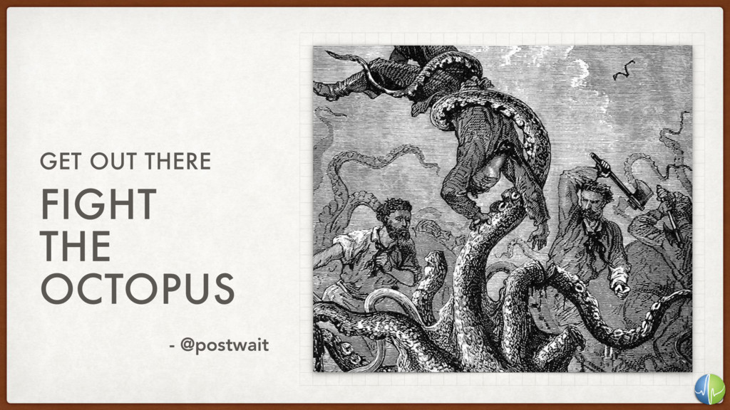 FIGHT THE OCTOPUS GET OUT THERE - @postwait
